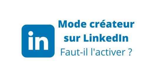 Faut-il activer le mode créateur sur LinkedIn ?